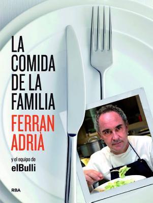 La Comida de la Familia: Coma Lo Que Se Comia en ElBulli de Sies y Media A Siete - Adria, Ferran