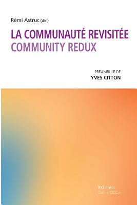 La Communaute Revisitee: Community Redux - Astruc, Remi, and Citton, Yves (Preface by)