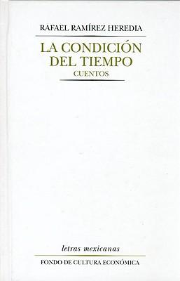La Condicion del Tiempo. Cuentos - Scherer Garc-A, Julio, and Ramirez Heredia, Rafael