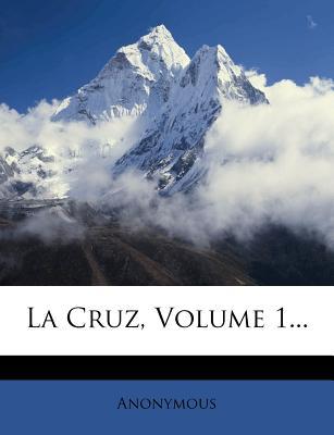 La Cruz, Volume 1 - Anonymous