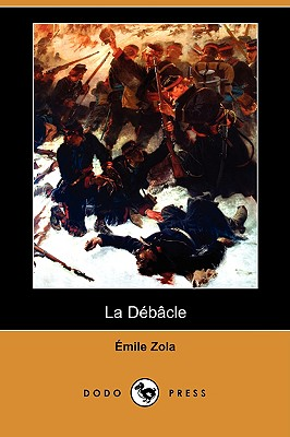 La Debacle (Dodo Press) - Zola, Emile
