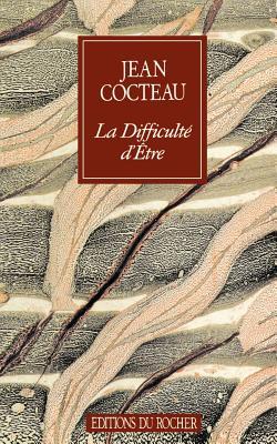 La Difficulte Detre - Cocteau, Jean