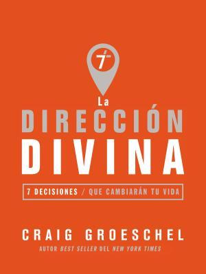 La Direccion Divina: 7 Decisiones Que Cambiaran Tu Vida - Groeschel, Craig