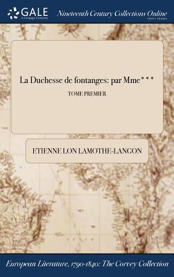 La Duchesse de Fontanges: Par Mme***; Tome Premier - Lamothe-Langon, Etienne Lon