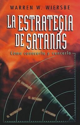 La Estrategia de Satanas: Como Conocerla y Vencerla - Wiersbe, Warren W, Dr.