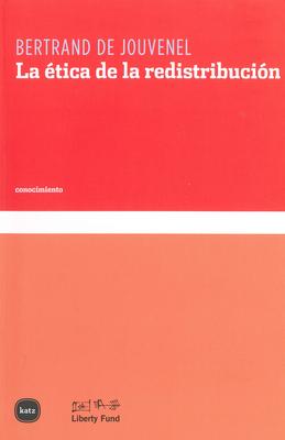 La Etica de la Redistribucion - Jouvenel, Bertrand De