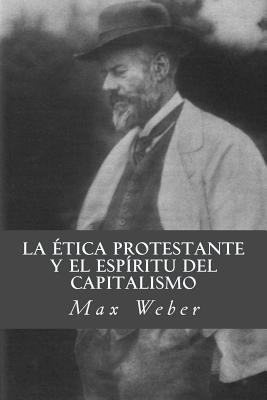 La Etica Protestante y El Espiritu del Capitalismo - Weber, Max