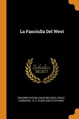 La Fanciulla del West - Puccini, Giacomo, and Belasco, David, and Zangarini, Carlo