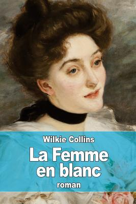 La Femme En Blanc - Collins, Wilkie, and Daurand-Forgues, Paul-Emile (Translated by)