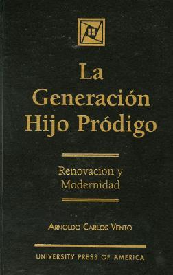 La Generaci-N Hijo Prodigo: Renovaci-N y Modernidad - Vento, Arnoldo Carlos