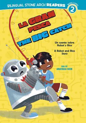 La Gran Pesca/The Big Catch: Un Cuento Sobre Robot y Rico/A Robot And Rico Story - Suen, Anastasia, and Laughead, Mike (Illustrator), and Heck, Claudia M