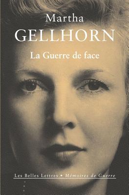 La Guerre de Face - Gellhorn, Martha, and Guglielmina, Pierre (Translated by)
