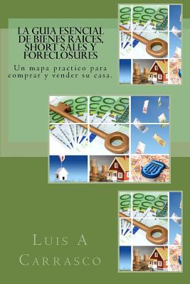 La Guia Esencial de Bienes Raices, Short Sales y Foreclosures - Carrasco, Luis a