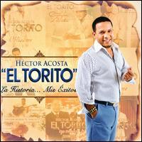 La Historia: Mis Exitos - Héctor Acosta 'El Torito'