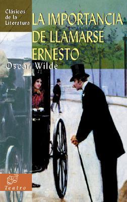 La Importancia de Llamarse Ernesto - Wilde, Oscar, and Perea, Ana Isabel (Translated by)