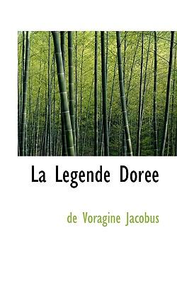 La Legende Dor E - Jacobus, De Voragine