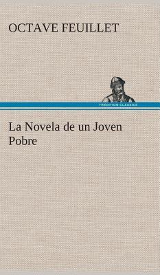 La Novela de Un Joven Pobre - Feuillet, Octave