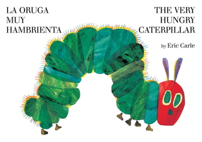 La Oruga Muy Hambrienta/The Very Hungry Caterpillar: Bilingual Board Book - Carle, Eric, and Carle, Eric (Illustrator)