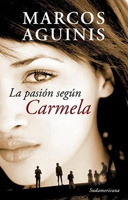 La Pasion Segun Carmela - Aguinis, Marcos