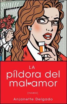 La Pildora del Mal Amor - Delgado, Anjanette