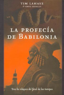 La Profecia de Babilonia - LaHaye, Tim, Dr., and Dinallo, Greg