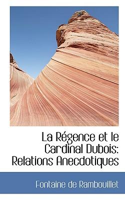La R Gence Et Le Cardinal DuBois: Relations Anecdotiques - Rambouillet, Fontaine De