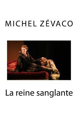 La Reine sanglante - Zevaco, Michel
