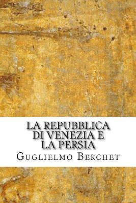 La Repubblica Di Venezia E La Persia - Berchet, Guglielmo