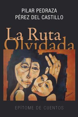 La Ruta Olvidada: Epitome de Cuentos - Pedraza Perez Del Castillo, Pilar