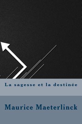 La Sagesse Et La Destinee - Maeterlinck, Maurice