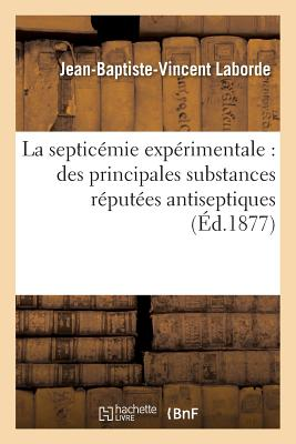 La Septicemie Experimentale, Principales Substances Reputees Antiseptiques - Laborde, Jean-Baptiste-Vincent