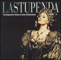 La Stupenda: The Supreme Voice of Joan Sutherland - Carlo Bergonzi (vocals); Christian du Plessis (vocals); Ezio Flagello (vocals); Huguette Tourangeau (vocals);...