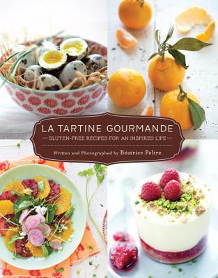 La Tartine Gourmande: Gluten-Free Recipes for an Inspired Life - Peltre, Beatrice