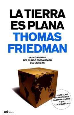 La Tierra Es Plana: Breve Historia del Mundo Globalizado del Siglo XXI - Friedman, Thomas L