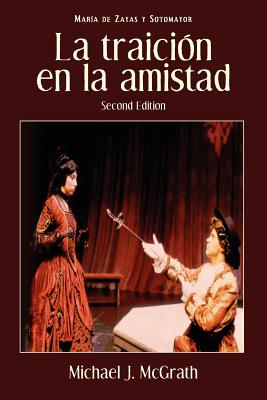 La Traicion En La Amistad, 2nd Edition - Zayas Y Sotomayor, Maria De, and McGrath, Michael J (Editor)