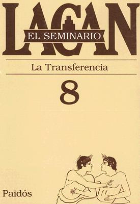 La Transferencia, 1960-1961 - Lacan, Jacques, Professor, and Miller, Jacques-Alain