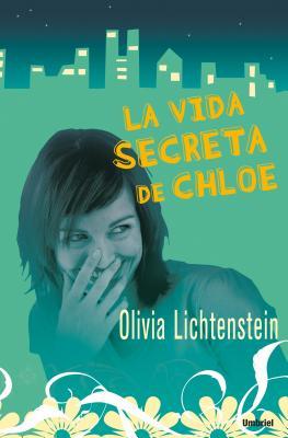 La Vida Secreta de Chloe - Lichtenstein, Olivia, and Vidal, Andrea Morales (Translated by), and Morales, Diego Castillo (Translated by)