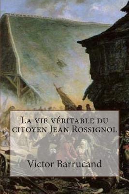 La Vie Veritable Du Citoyen Jean Rossignol - Barrucand, M Victor