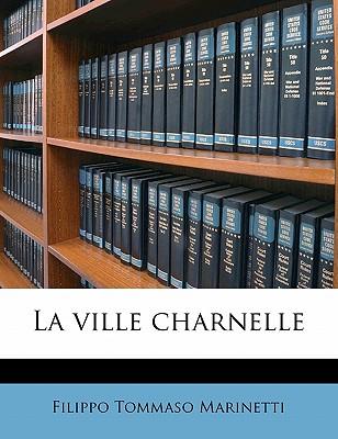 La Ville Charnelle - Marinetti, Filippo Tommaso