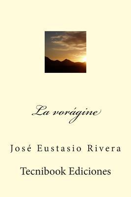 La Voragine - Rivera, Jose Eustasio