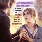 La Vraie Nature de Bernadette et Autres Musiques de Pierre F. Brault pour les Films de Gil