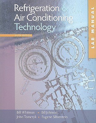 Lab Manual for Whitman/Johnson/Tomczyk/Silberstein's Refrigeration and Air Conditioning Technology, 6th - Whitman, Bill, and Johnson, Bill, Pastor, and Tomczyk, John
