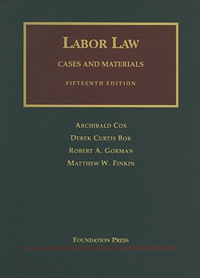 Labor Law: Cases and Materials - Cox, Archibald, and Bok, Derek Curtis, and Gorman, Robert A