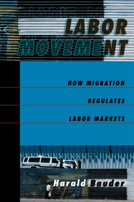 Labor Movement: How Migration Regulates Labor Markets - Bauder, Harald