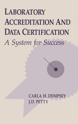 Laboratory Accreditation and Data Certification: A System for Success - Dempsey, Carla H, and Petty, Jimmie D