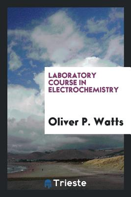Laboratory Course in Electrochemistry - Watts, Oliver P
