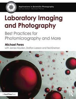 Laboratory Imaging & Photography: Best Practices for Photomicrography & More - Peres, Michael