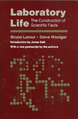 Laboratory Life: The Construction of Scientific Facts - Latour, Bruno, and Woolgar, Steve, and Salk, Jonas (Editor)