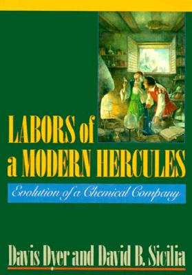 Labors of a Modern Hercules: The Evolution of a Chemical Company - Dyer, Davis, and Sicilia, David B, PH.D.