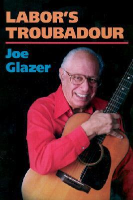 Labor's Troubadour - Glazer, Joe
